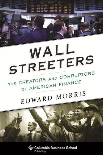 Download Wall Streeters: The Creators and Corruptors of American Finance (Columbia Business School Publishing) pdf