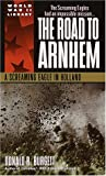 The Road to Arnhem: A Screaming Eagle in Holland (World War II Library) by Donald R. Burgett front cover