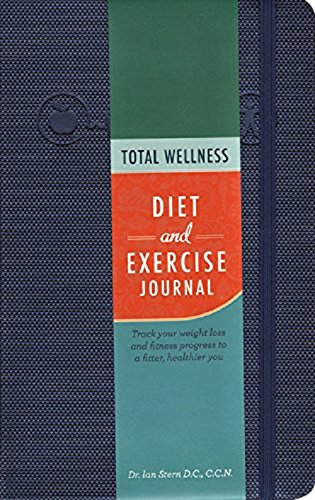 Total Wellness Diet and Exercise Journal: Track your weight loss and fitness progress to a fitter, healthier you