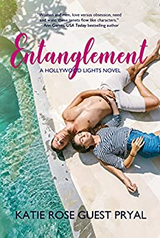 Entanglement: A Romantic Thriller (Hollywood Lights Series Book 1) by [Pryal, Katie Rose Guest]