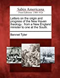 Letters on the Origin and Progress of the New Haven Theology, Bennet Tyler, 1275779379