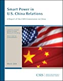 Smart Power in U. S. -China Relations : A Report of the CSIS Commission on China, , 0892065737