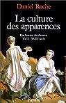 La culture des apparences. Une histoire du vêtement XVIIe-XVIIIe siècle par Roche