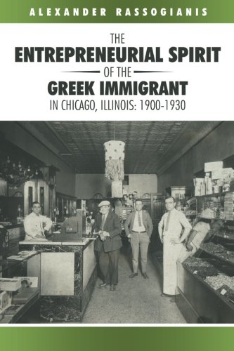 Read Online The Entrepreneurial Spirit of the Greek Immigrant in Chicago, Illinois: 19001930 ebook