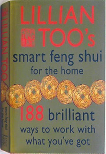 Lillian Too's Smart Feng Shui For The Home (188 Brilliant Ways To Work With What You've Got)