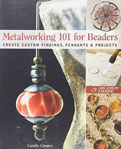 metalworking-101-for-beaders-create-custom-findings-pendants-projects-lark-jewelry-books