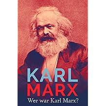 Karl Marx: Wer war Karl Marx? (German Edition)