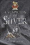 A Suspicion of Silver (Sir Robert Carey Series Book 9)