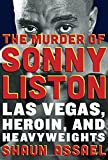 Image of The Murder of Sonny Liston: Las Vegas, Heroin, and Heavyweights