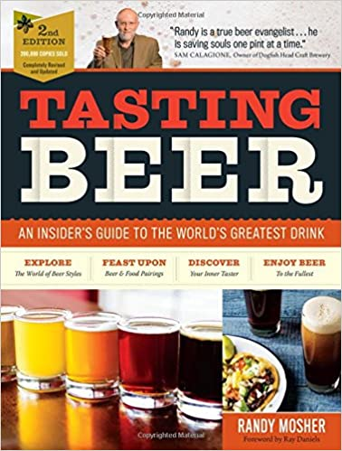 Tasting Beer, 2nd Edition: An Insider's Guide to the World's Greatest  Drink: Randy Mosher, Ray Daniels, Sam Calagione: 9781612127774: Amazon.com:  Books