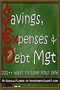 Savings, Expenses, & Debt Management: 101++ Ways to Save Your Self by [Flores, Gerald]