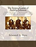 """The Impeachment of Andrew Johnson: Originally titled, """"History of the impeachment of Andrew Johnson President of the United States by the House of ... High Crimes and Misdemeanors in Office 1868"""""""