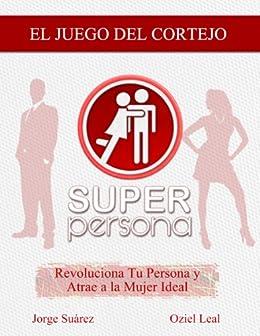 El Juego del Cortejo: Revoluciona tu Persona y Atrae a tu Mujer Ideal (Spanish