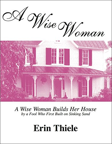 Erin Sand - A Wise Woman: By a FOOL Who First Built on Sinking Sand
