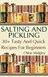 Salting And Pickling:  30+ Tasty And Quick Recipes For Beginners