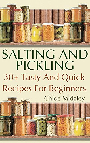 Salting And Pickling: 30+ Tasty And Quick Recipes For Beginners by [Midgley, Chloe ]