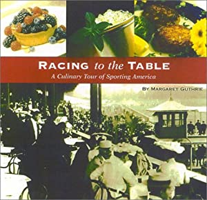 Racing to the Table: A Culinary Tour of Sporting America Margaret Guthrie