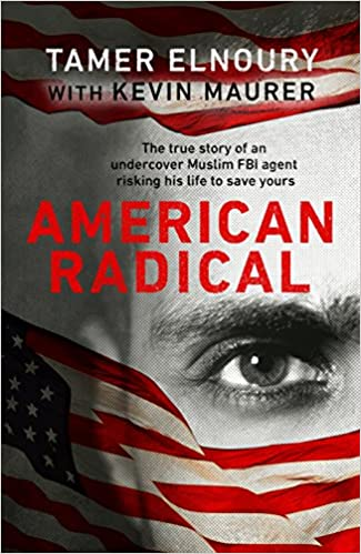 Image result for American Radical: Inside the World of an Undercover Muslim FBI Agent, Tamer Elnoury (363.325 E 2017)