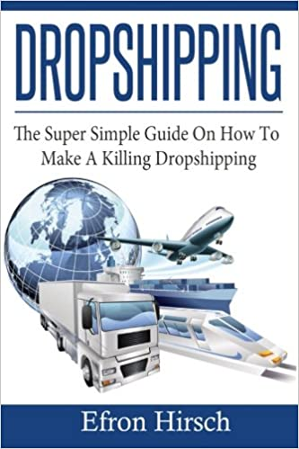 Book Dropshipping: The Super Simple Guide On How To Make A Killing Dropshipping: Volume 1 (Dropshpping for Beginners, Dropshipping Suppliers, Dropshipping Guide, Dropshipping List)