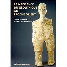 NAISSANCE DU NÉOLITHIQUE AU PROCHE ORIENT (LA)