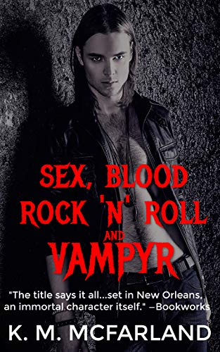 Book: Sex, Blood, Rock 'N' Roll, and Vampyr - A Vampire Rock Star Romance (The Bloodline Series Book 1) by K. M. McFarland