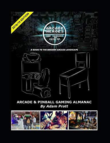 Arcade Heroes - Arcade & Pinball Gaming Almanac: 2018/2019