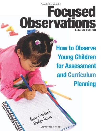 Focused Observations: How to Observe Young Children for Assessment and Curriculum Planning by Gronlund Gaye James Marlyn (2013-04-09) Paperback