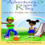 The Adventures of Ryan & Riley: and Mr. Teddy the teddy bear