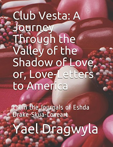 Club Vesta:  A Journey Through the Valley of the Shadow of Love, or, Love-Letters to America: From the Journals of Eshda Drake-Skua-Loveart