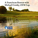 A Franciscan Retreat with Michael Crosby, OFM Cap. | Fr. Michael Crosby OFM Cap. PhD
