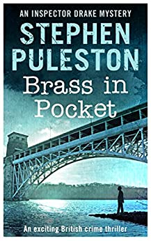 Brass in Pocket: An exciting British crime thriller (Inspector Ian Drake Murder Mystery Series Book 1) ((Inspector Drake Murder Mystery Series Book 1)) by [Puleston, Stephen]