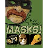 How to Make Masks!: Easy New Way to Make a Mask for Masquerade, Halloween and Dress-Up Fun, With Just Two Layers of Fast-Setting Paper Mache by Jonni Good (2012-01-22)