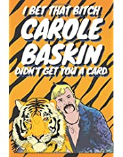 I Bet That Bitch Carol Baskin Didn't Get You A Card: Joe Exotic Tiger King Birthday Anniversary Christmas Notebook Journal Gift I Alternative To A Greeting Card I For Him Her Men Women   6 x 9 Blank Lined Journal I Girlfriend Boyfriend I Gag Gifts