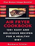 Air Fryer Cookbook: 120+ Easy And Delicious Recipes
