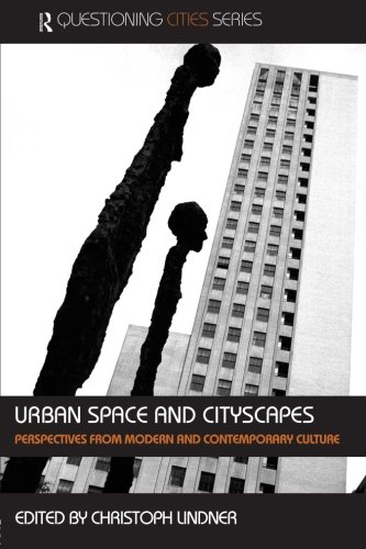 Urban Space and Cityscapes: Perspectives from Modern and Contemporary Culture (Questioning Cities)