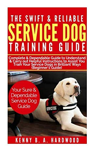 - The Swift & Reliable Service Dog Training Guide: Complete & Dependable Guide to Understand &Carry out Helpful Instructions to Assist You to Train Your Service Dogs in Brilliant Ways (Beginner's Guide)