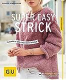 Super easy strick: Einfache Modelle mit Wow-Effekt (GU Kreativratgeber)