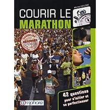 Courir le marathon: 42 questions pour s'initier et se