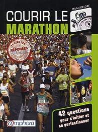 Courir le marathon - 42 questions pour s'initier et se perfectionner par Michel Delore