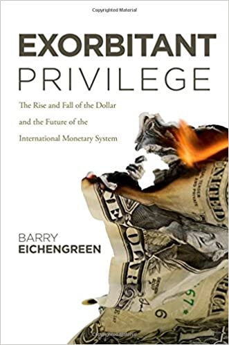 Exorbitant Privilege: The Rise and Fall of the Dollar and the Future