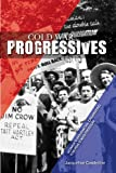 Cold War Progressives : Women's Interracial Organizing for Peace and Freedom, Castledine, Jacqueline, 025203726X