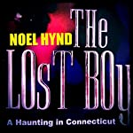 The Lost Boy: A Haunting in Connecticut: The Ghost Stories of Noel Hynd, Number 5 | Noel Hynd