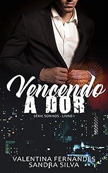 Vencendo a Dor (Sonhos Livro 1) por [Fernandes, Valentina, Silva, Sandra]