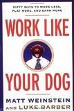 Work Like Your Dog, Luke Barber and Matt Weinstein, 0812991990
