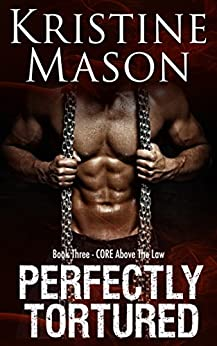 Perfectly Tortured (Book 3 C.O.R.E. Above the Law) (C.O.R.E. Series) by [Mason, Kristine]