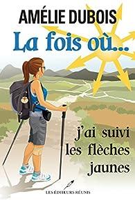 La fois où... j'ai suivi les flèches jaunes par Amélie Dubois