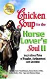 chicken soup horses - Chicken Soup For The Horse Lovers Soul Ii Inspirational Tales Of Passion Achievement And Devotion Chicken Soup For The Horse Lovers Soul Ii