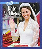 Kate Middleton: Duchess of Cambridge (True Books) (True Bookbiographies)