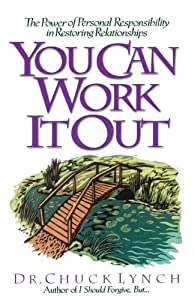 You Can Work It Out: The Power of Personal Responsibility in Restoring Relationships by Chuck Lynch