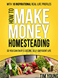 Make Money Homesteading: Unplug & Leave the Rat Race Behind: So You Can Enjoy a Secure, Self-Sufficient Life